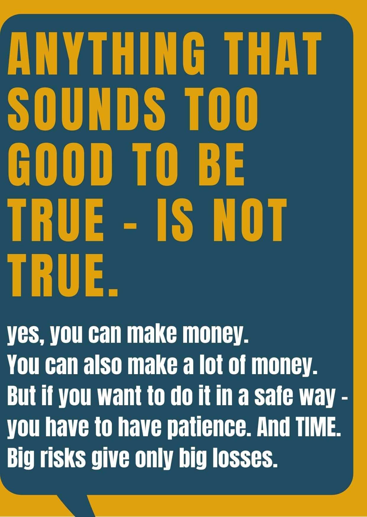Anything that sounds too good to be true- is not true.